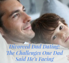 Divorced Dad Dating: The Challenges One Dad Said He's Facing